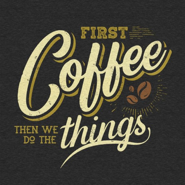First Coffee Then We Do The Things Social